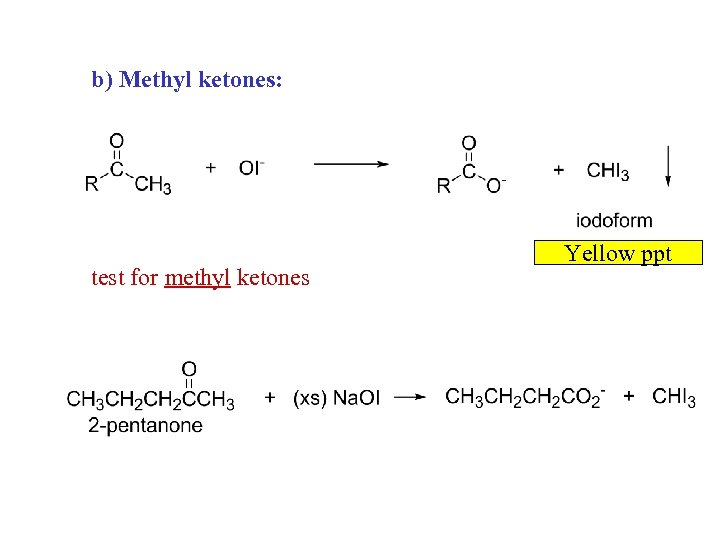 b) Methyl ketones: test for methyl ketones Yellow ppt