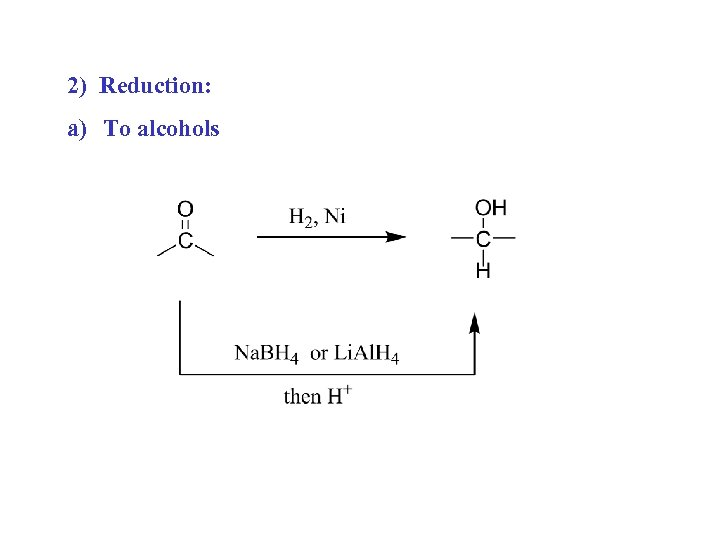 2) Reduction: a) To alcohols