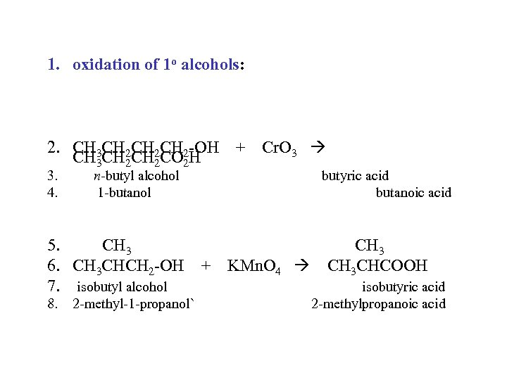 1. oxidation of 1 o alcohols: 2. CH 3 CH 2 CH 2 -OH