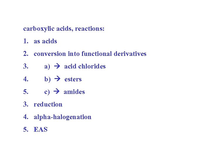 carboxylic acids, reactions: 1. as acids 2. conversion into functional derivatives 3. a) acid