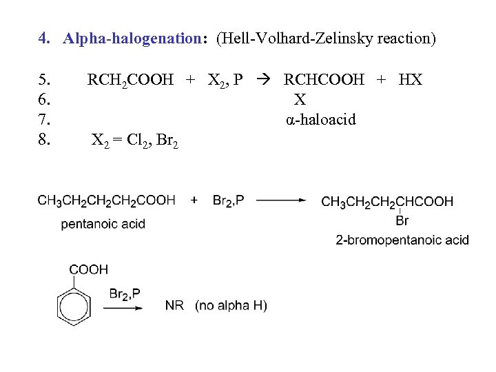 4. Alpha-halogenation: (Hell-Volhard-Zelinsky reaction) 5. 6. 7. 8. RCH 2 COOH + X 2,