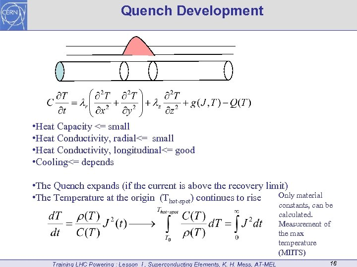 Quench Development • Heat Capacity <= small • Heat Conductivity, radial<= small • Heat