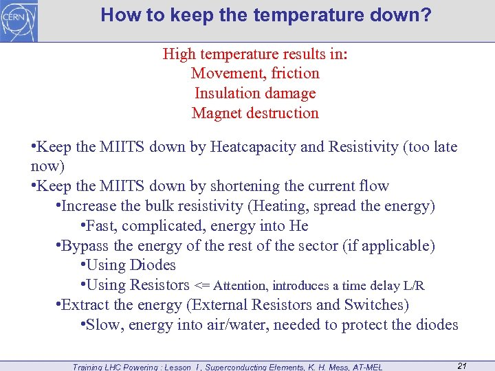 How to keep the temperature down? High temperature results in: Movement, friction Insulation damage