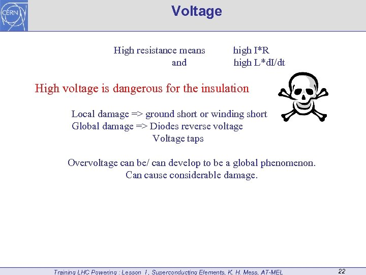 Voltage High resistance means and high I*R high L*d. I/dt High voltage is dangerous