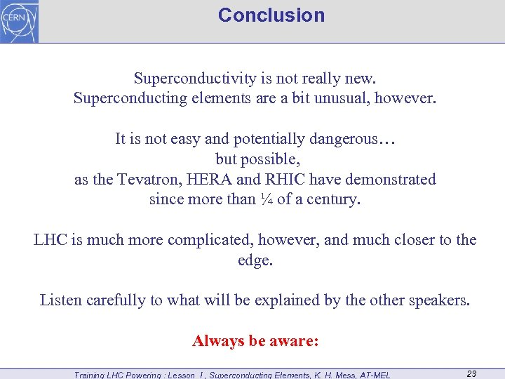 Conclusion Superconductivity is not really new. Superconducting elements are a bit unusual, however. It
