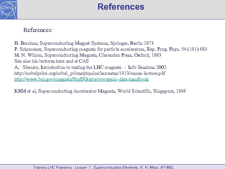 References: H. Brechna, Superconducting Magnet Systems, Springer, Berlin 1973 P. Schmueser, Superconducting magnets for