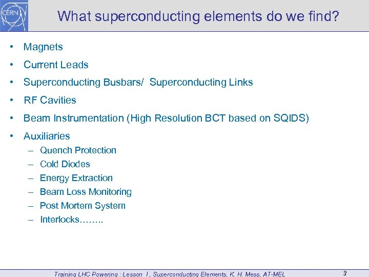 What superconducting elements do we find? • Magnets • Current Leads • Superconducting Busbars/