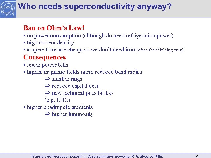 Who needs superconductivity anyway? Ban on Ohm's Law! • no power consumption (although do