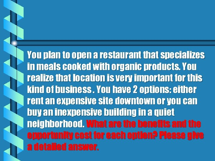 You plan to open a restaurant that specializes in meals cooked with organic products.