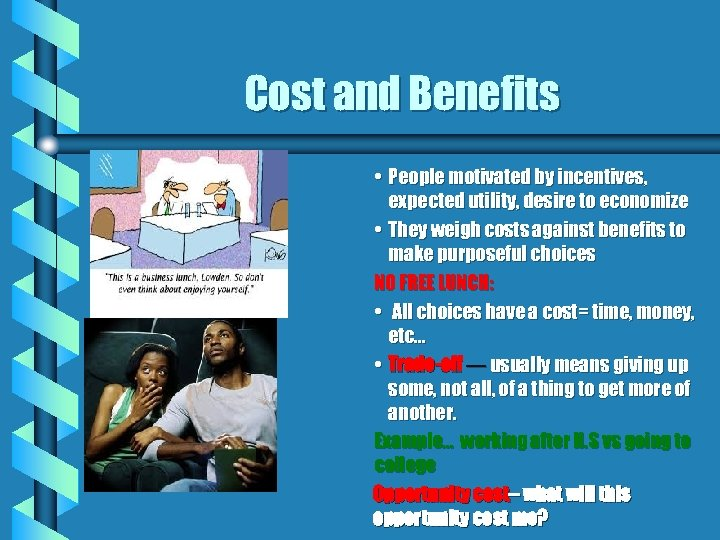 Cost and Benefits • People motivated by incentives, expected utility, desire to economize •