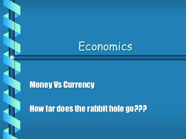 Economics Money Vs Currency How far does the rabbit hole go? ? ?