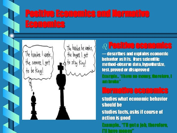 Positive Economics and Normative Economics b Positive economics — describes and explains economic behavior