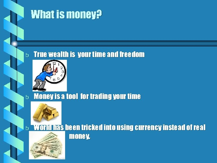 What is money? b True wealth is your time and freedom b Money is