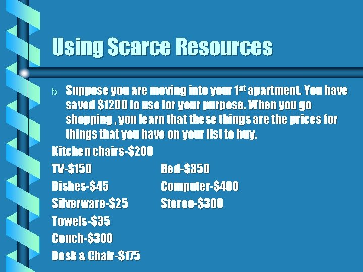 Using Scarce Resources Suppose you are moving into your 1 st apartment. You have
