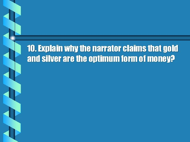 10. Explain why the narrator claims that gold and silver are the optimum form
