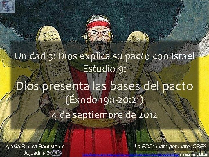 Unidad 3: Dios explica su pacto con Israel Estudio 9: Dios presenta las bases