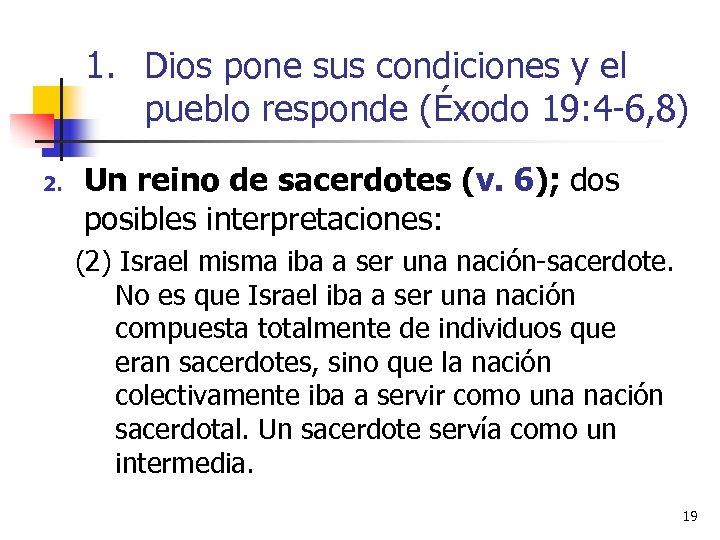 1. Dios pone sus condiciones y el pueblo responde (Éxodo 19: 4 -6, 8)