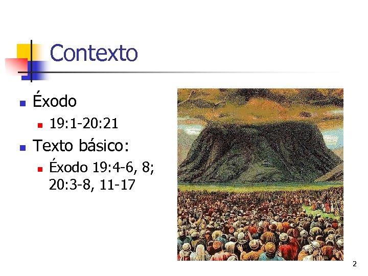 Contexto n Éxodo n n 19: 1 -20: 21 Texto básico: n Éxodo 19: