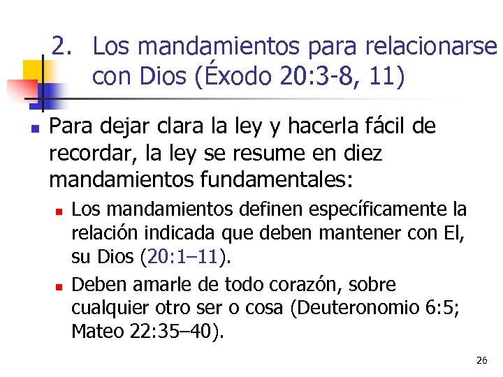 2. Los mandamientos para relacionarse con Dios (Éxodo 20: 3 -8, 11) n Para