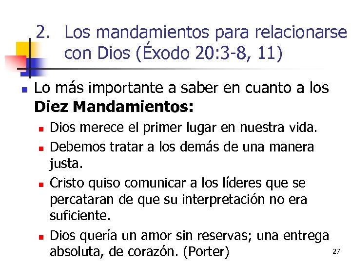 2. Los mandamientos para relacionarse con Dios (Éxodo 20: 3 -8, 11) n Lo