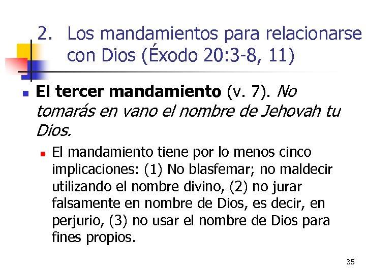 2. Los mandamientos para relacionarse con Dios (Éxodo 20: 3 -8, 11) n El