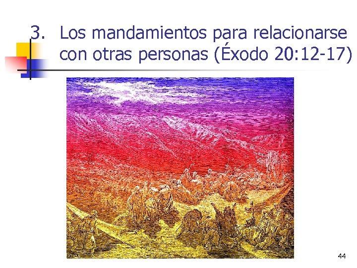 3. Los mandamientos para relacionarse con otras personas (Éxodo 20: 12 -17) 44