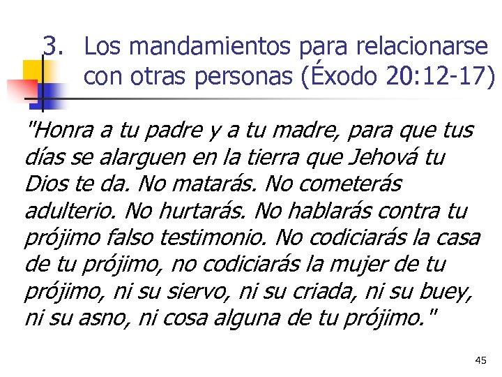 3. Los mandamientos para relacionarse con otras personas (Éxodo 20: 12 -17)