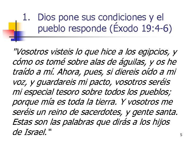 1. Dios pone sus condiciones y el pueblo responde (Éxodo 19: 4 -6)