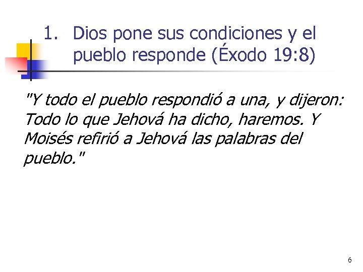 1. Dios pone sus condiciones y el pueblo responde (Éxodo 19: 8)
