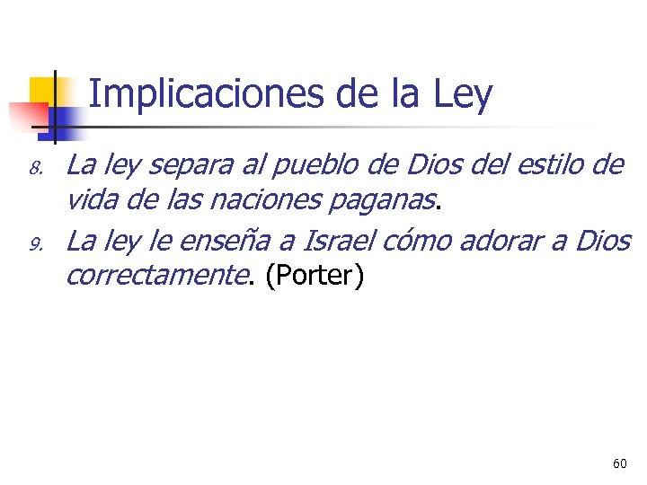 Implicaciones de la Ley 8. 9. La ley separa al pueblo de Dios del