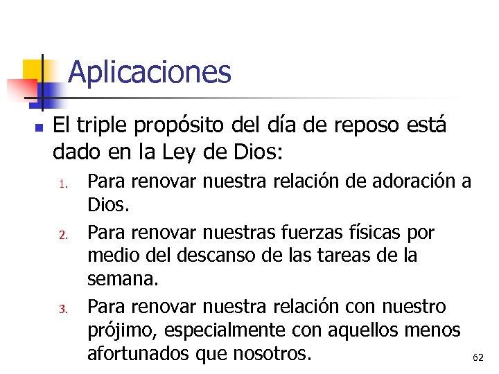 Aplicaciones n El triple propósito del día de reposo está dado en la Ley
