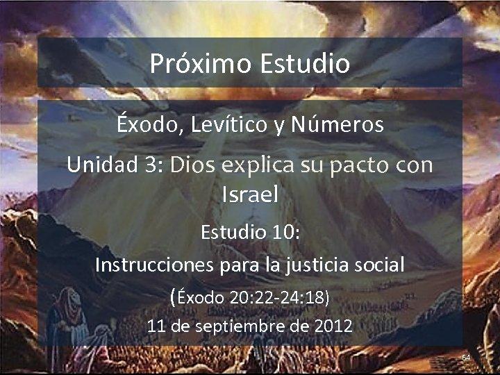 Próximo Estudio Éxodo, Levítico y Números Unidad 3: Dios explica su pacto con Israel