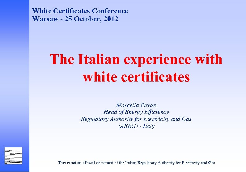 White Certificates Conference Warsaw - 25 October, 2012 The Italian experience with white certificates