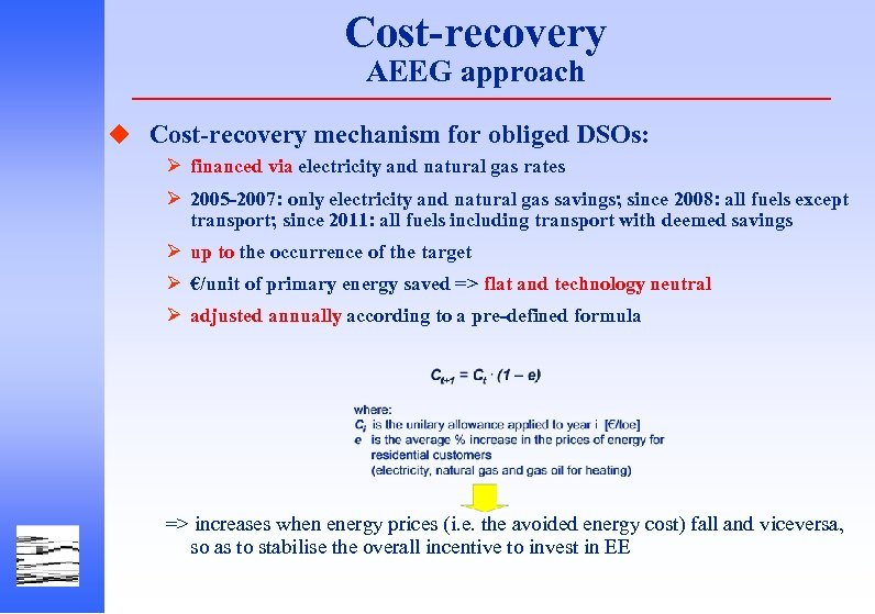 Cost-recovery AEEG approach u Cost-recovery mechanism for obliged DSOs: Ø financed via electricity and