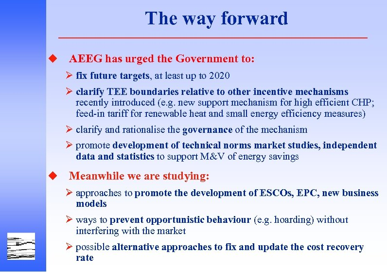 The way forward u AEEG has urged the Government to: Ø fix future targets,