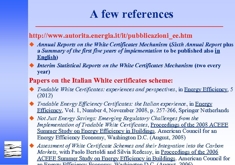 A few references http: //www. autorita. energia. it/it/pubblicazioni_ee. htm u Annual Reports on the
