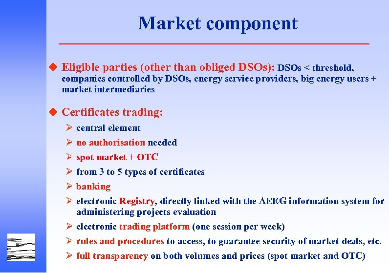 Market component u Eligible parties (other than obliged DSOs): DSOs < threshold, companies controlled
