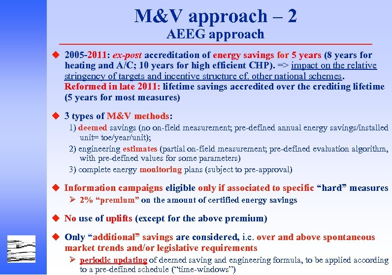 M&V approach – 2 AEEG approach u 2005 -2011: ex-post accreditation of energy savings