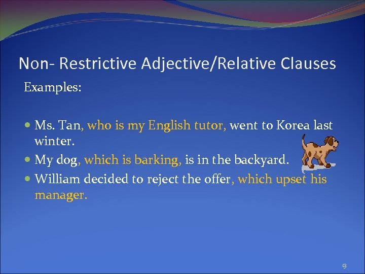Non- Restrictive Adjective/Relative Clauses Examples: Ms. Tan, who is my English tutor, went to