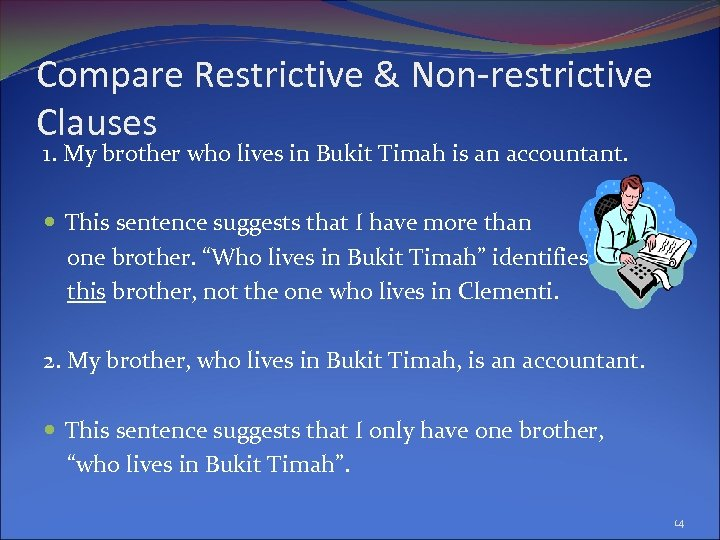 Compare Restrictive & Non-restrictive Clauses 1. My brother who lives in Bukit Timah is