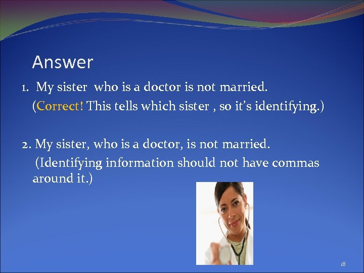 Answer 1. My sister who is a doctor is not married. (Correct! This tells