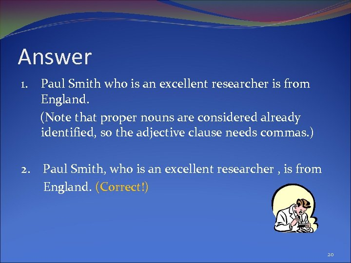 Answer 1. Paul Smith who is an excellent researcher is from England. (Note that