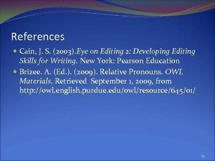 References Cain, J. S. (2003). Eye on Editing 2: Developing Editing Skills for Writing.