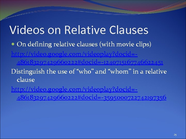 Videos on Relative Clauses On defining relative clauses (with movie clips) http: //video. google.