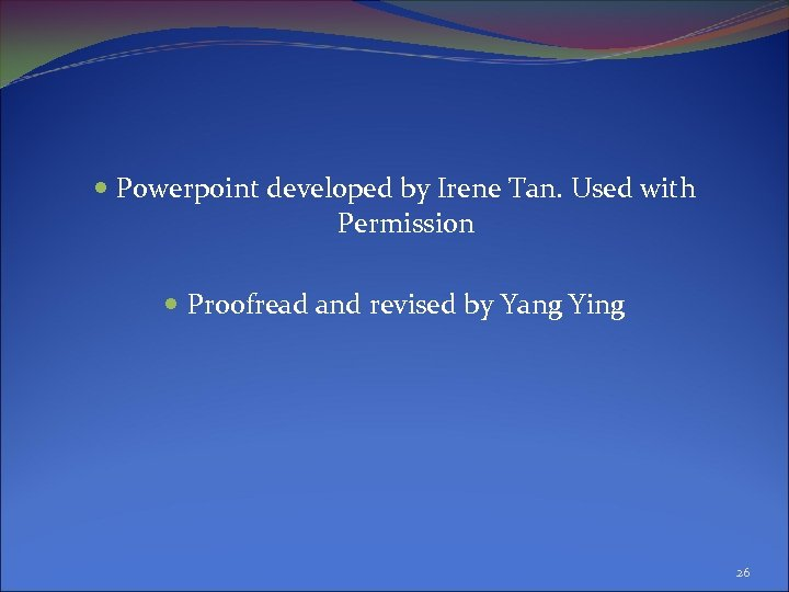 Powerpoint developed by Irene Tan. Used with Permission Proofread and revised by Yang