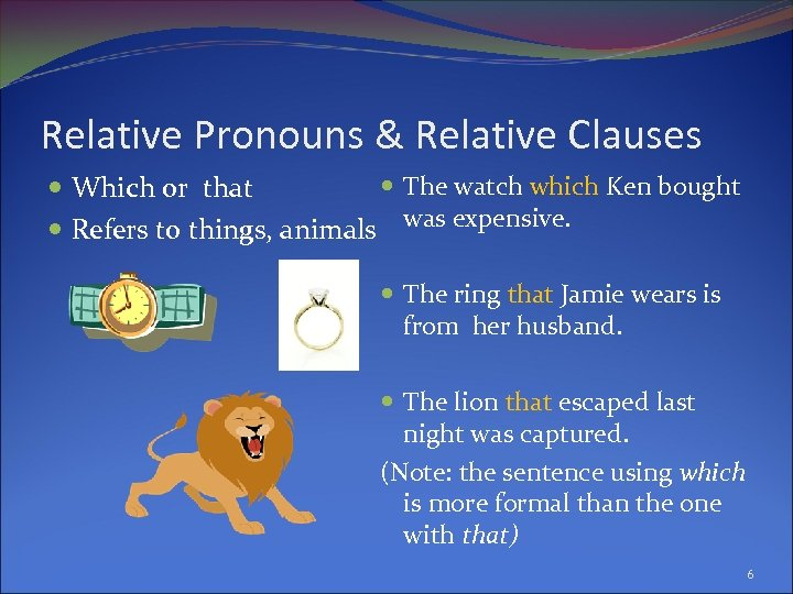 Relative Pronouns & Relative Clauses The watch which Ken bought Which or that Refers