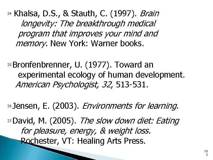 24 Khalsa, D. S. , & Stauth, C. (1997). Brain longevity: The breakthrough medical