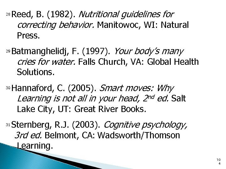 Reed, B. (1982). Nutritional guidelines for correcting behavior. Manitowoc, WI: Natural Press. 28 Batmanghelidj,