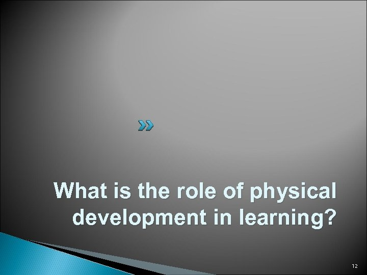 What is the role of physical development in learning? 12