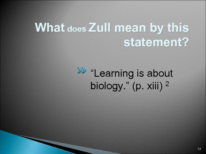 "What does Zull mean by this statement? ""Learning is about biology. "" (p. xiii)"